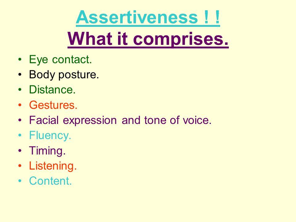Assertiveness ! ! What it comprises.