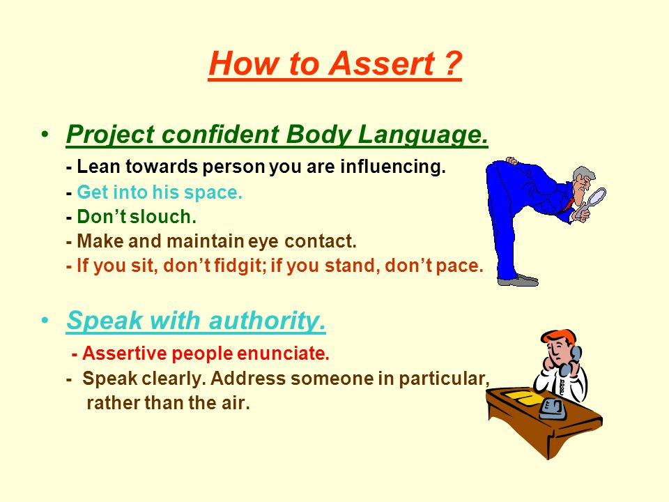 How to Assert Project confident Body Language. Speak with authority.
