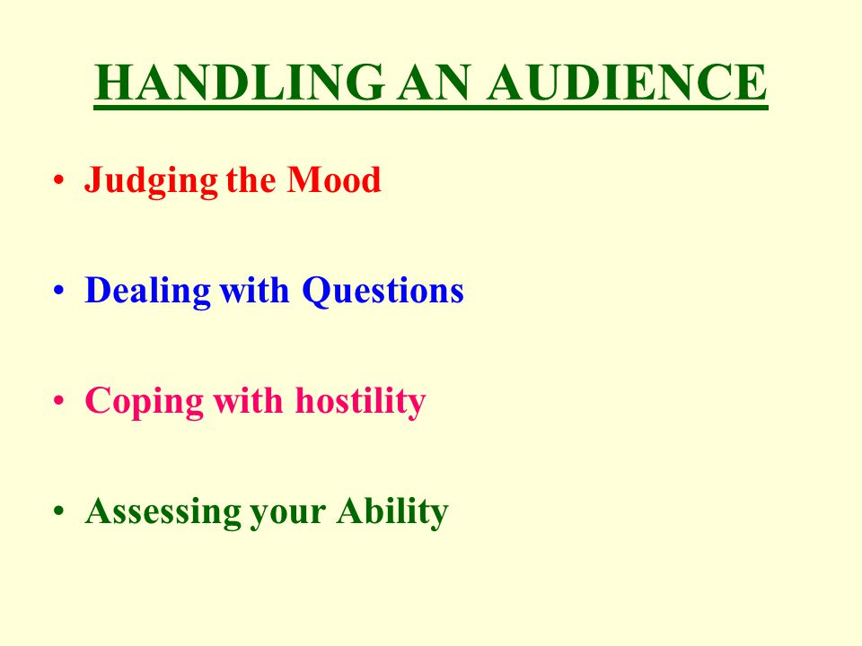 HANDLING AN AUDIENCE Judging the Mood Dealing with Questions