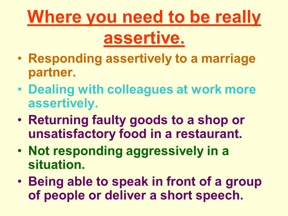 Where you need to be really assertive.