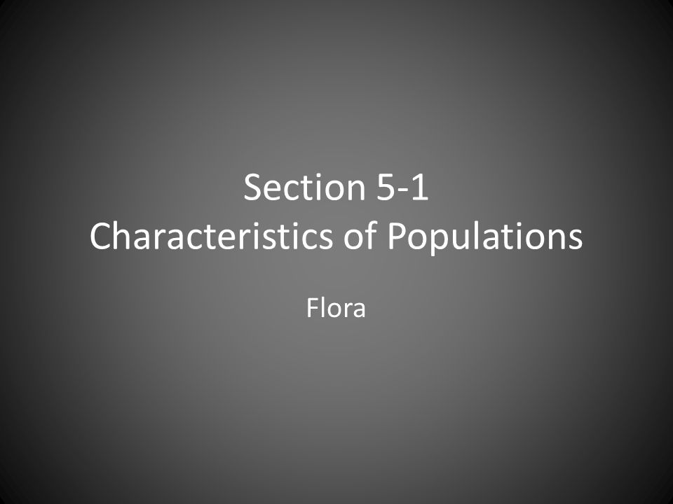 Section 5-1 Characteristics of Populations