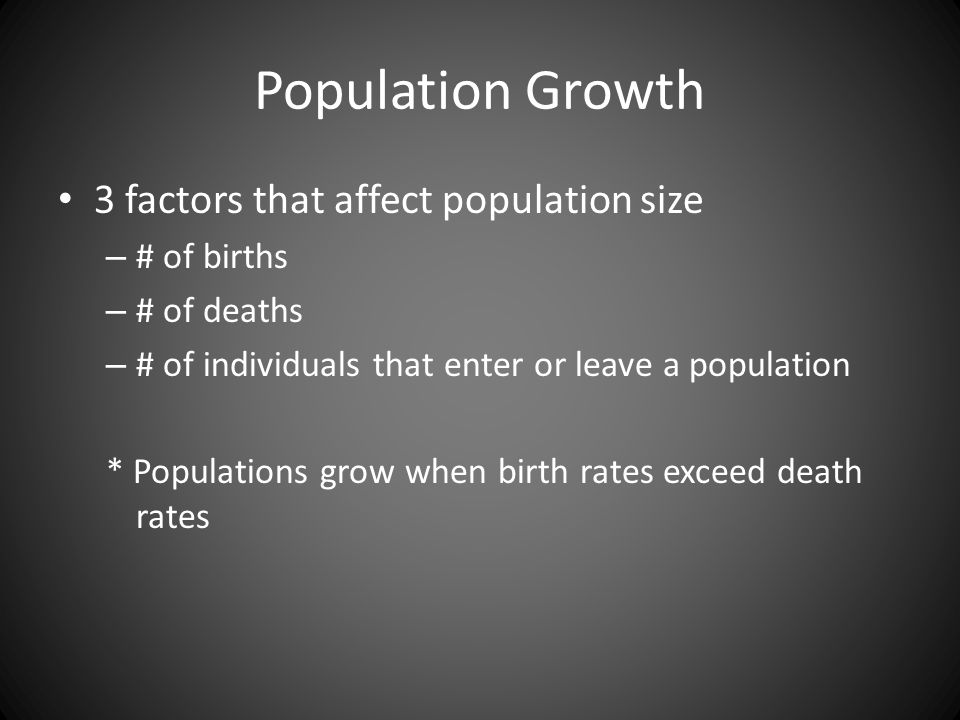 Population Growth 3 factors that affect population size # of births