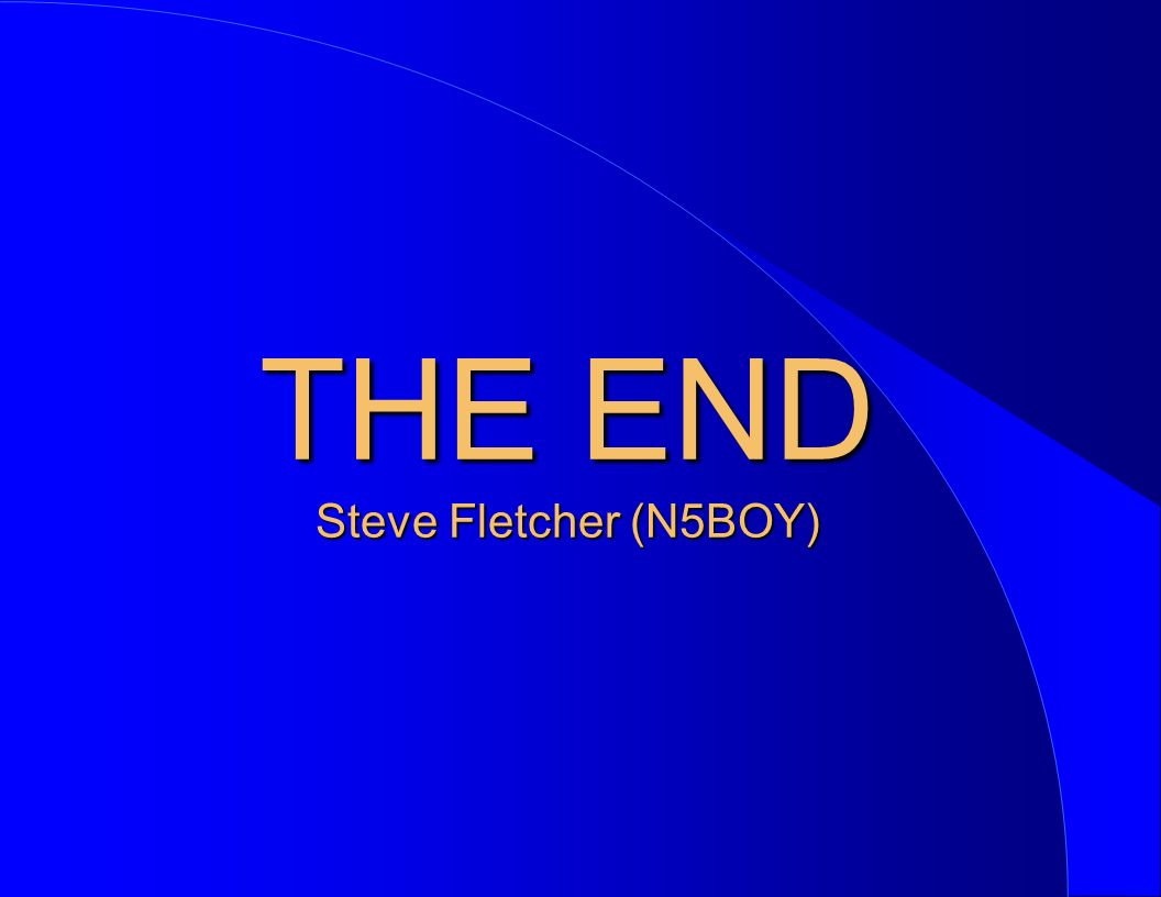 THE END Steve Fletcher (N5BOY)