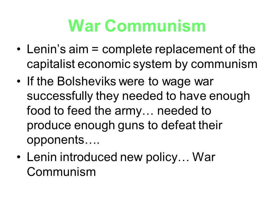War Communism Lenin's aim = complete replacement of the capitalist economic system by communism.