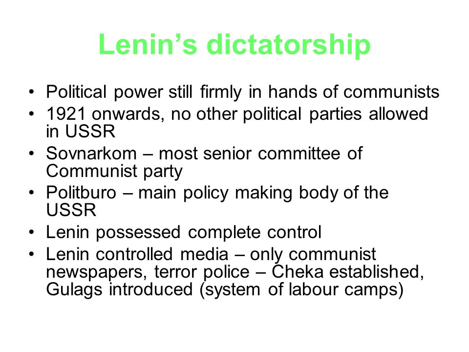 Lenin's dictatorship Political power still firmly in hands of communists. 1921 onwards, no other political parties allowed in USSR.