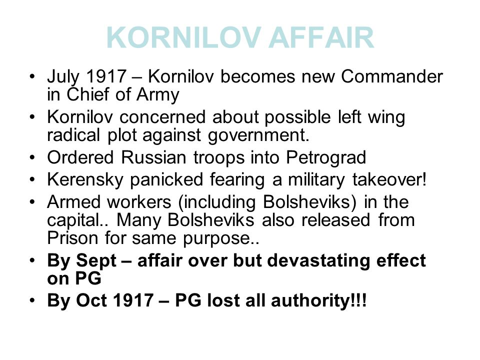 KORNILOV AFFAIR July 1917 – Kornilov becomes new Commander in Chief of Army.