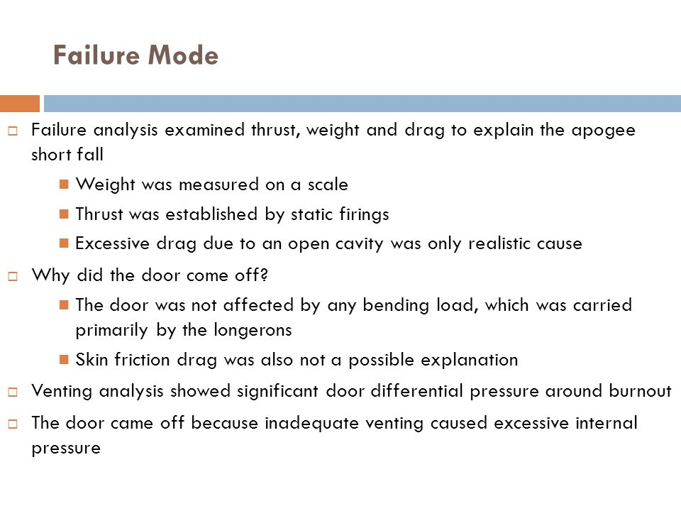 Failure Mode Failure analysis examined thrust, weight and drag to explain the apogee short fall. Weight was measured on a scale.