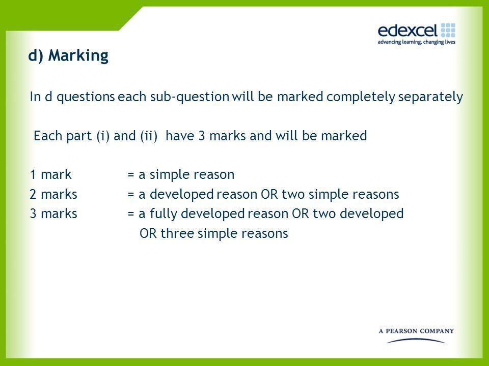 d) Marking In d questions each sub-question will be marked completely separately. Each part (i) and (ii) have 3 marks and will be marked.