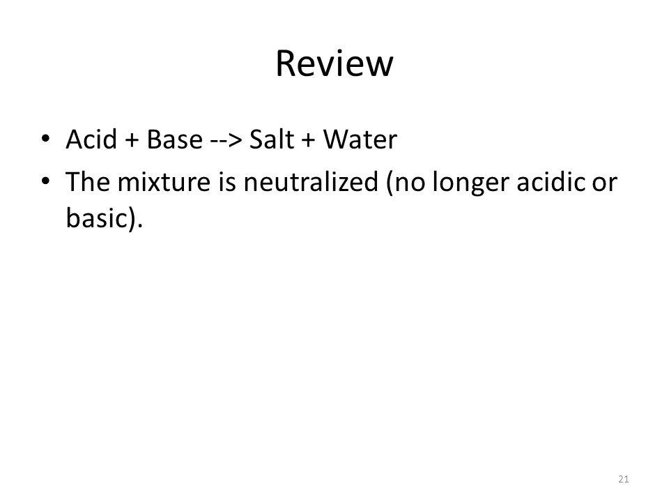 Review Acid + Base --> Salt + Water