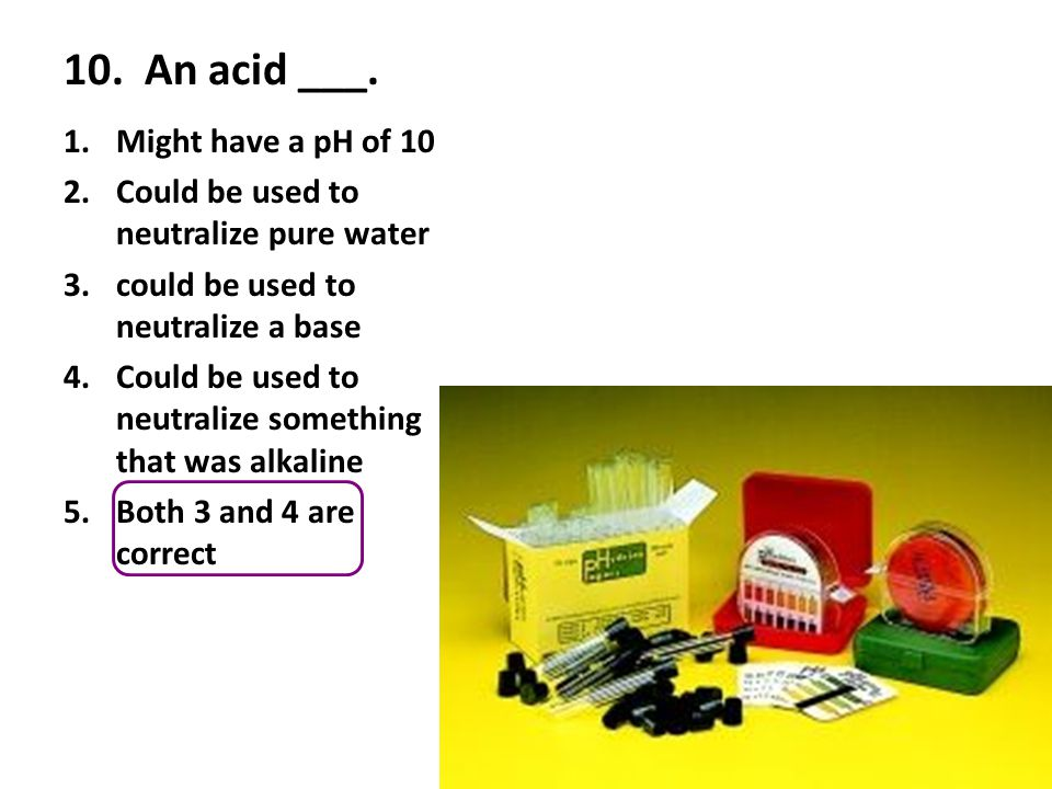 10. An acid ___. Might have a pH of 10