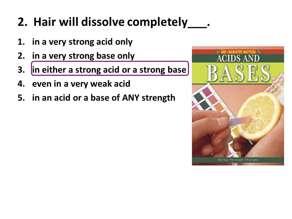 2. Hair will dissolve completely___.