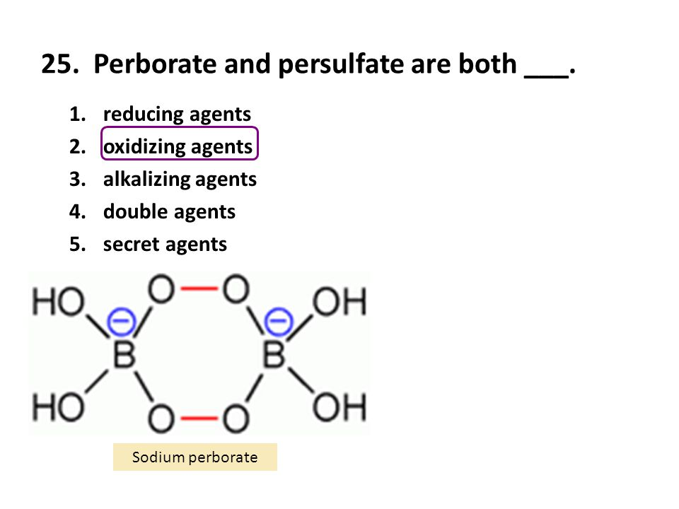 25. Perborate and persulfate are both ___.