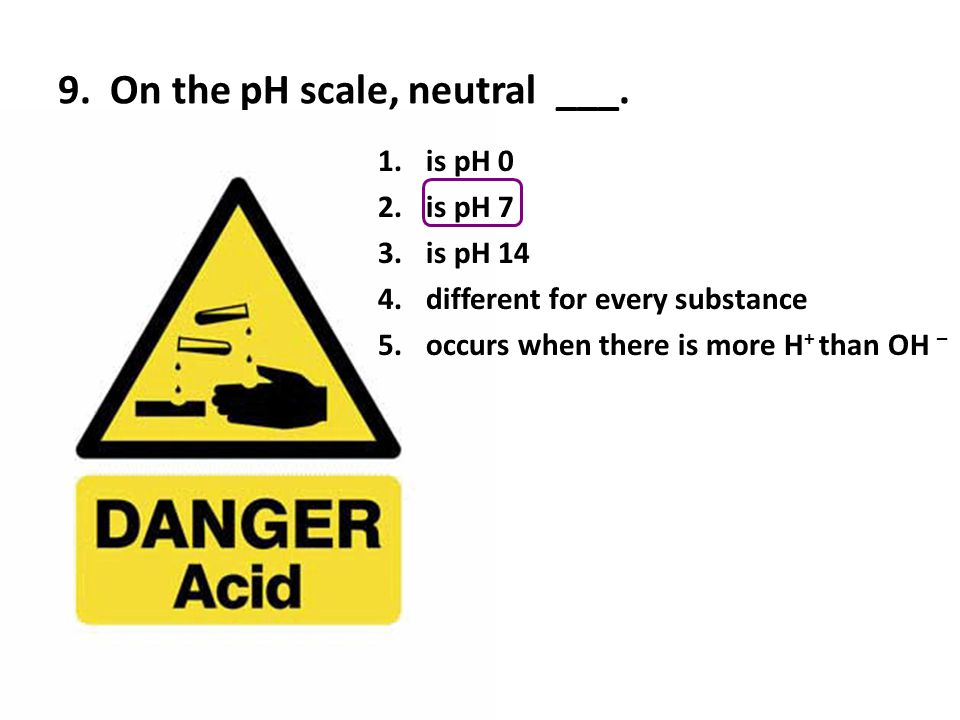 9. On the pH scale, neutral ___.