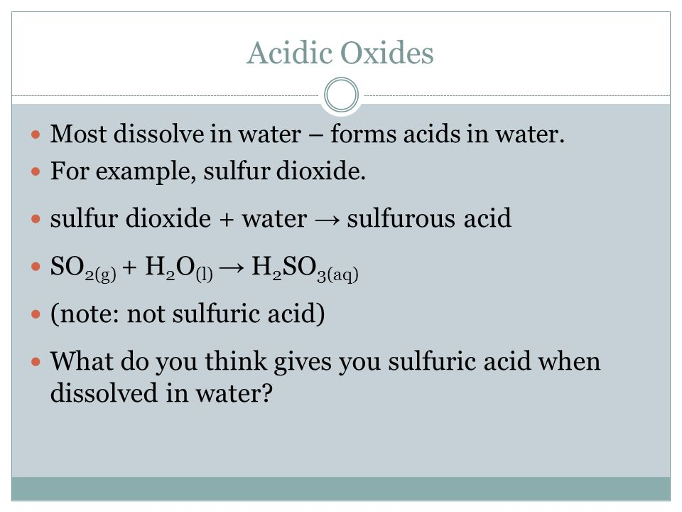 Acidic Oxides sulfur dioxide + water → sulfurous acid