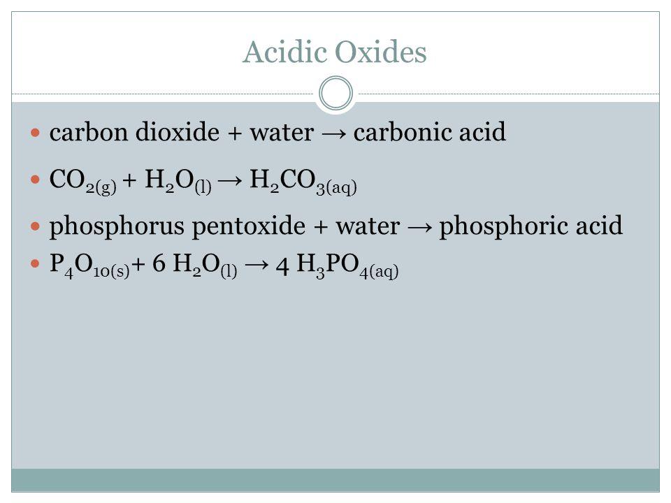 Acidic Oxides carbon dioxide + water → carbonic acid