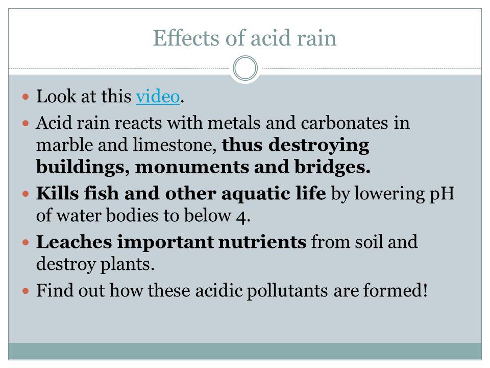 Effects of acid rain Look at this video.