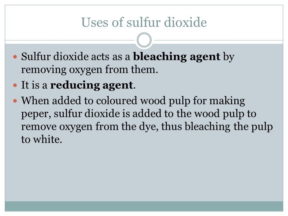 Uses of sulfur dioxide Sulfur dioxide acts as a bleaching agent by removing oxygen from them. It is a reducing agent.