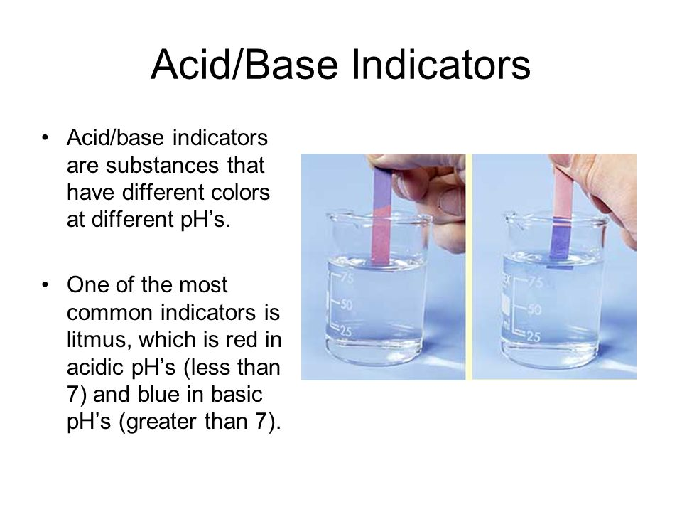 Acid/Base Indicators Acid/base indicators are substances that have different colors at different pH's.