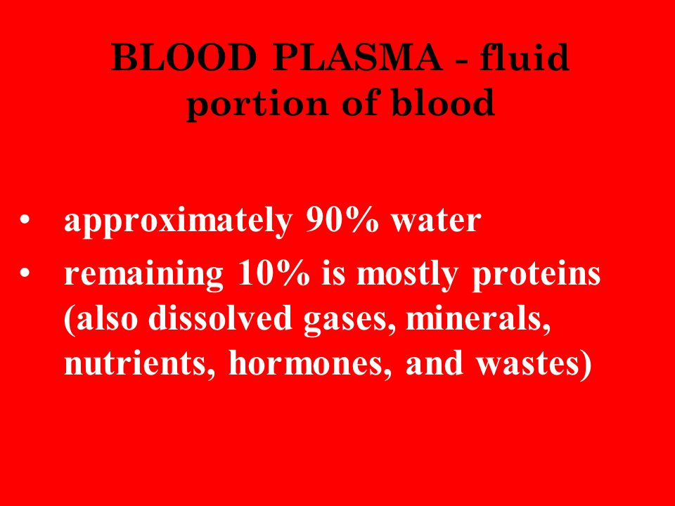 BLOOD PLASMA - fluid portion of blood