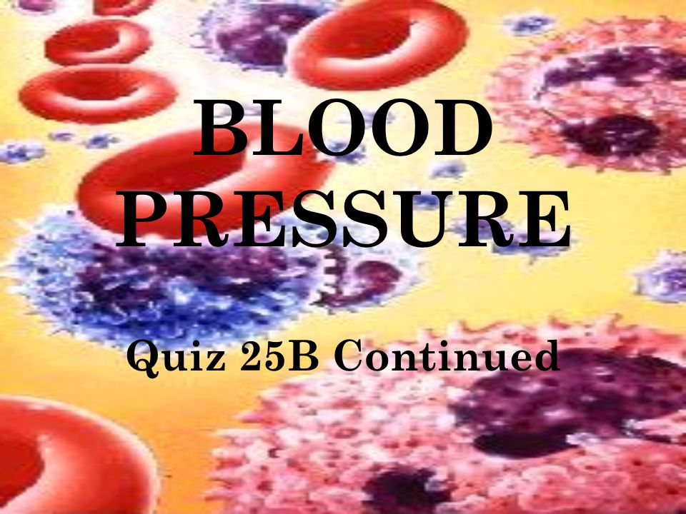 BLOOD PRESSURE Quiz 25B Continued
