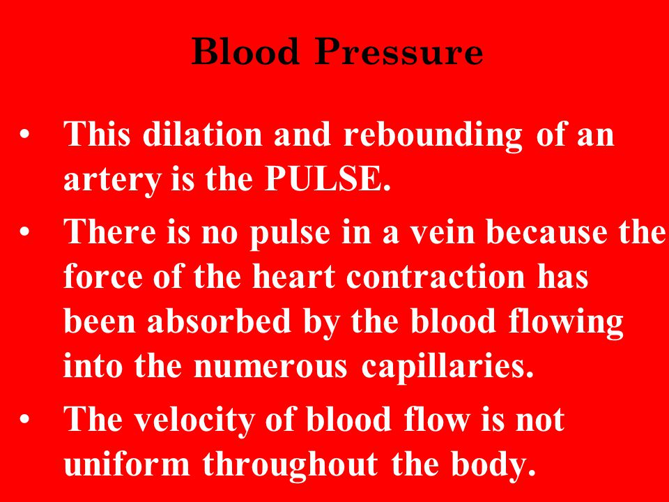 Blood Pressure This dilation and rebounding of an artery is the PULSE.
