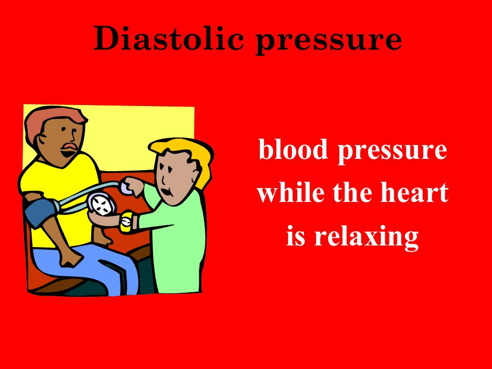 Diastolic pressure blood pressure while the heart is relaxing