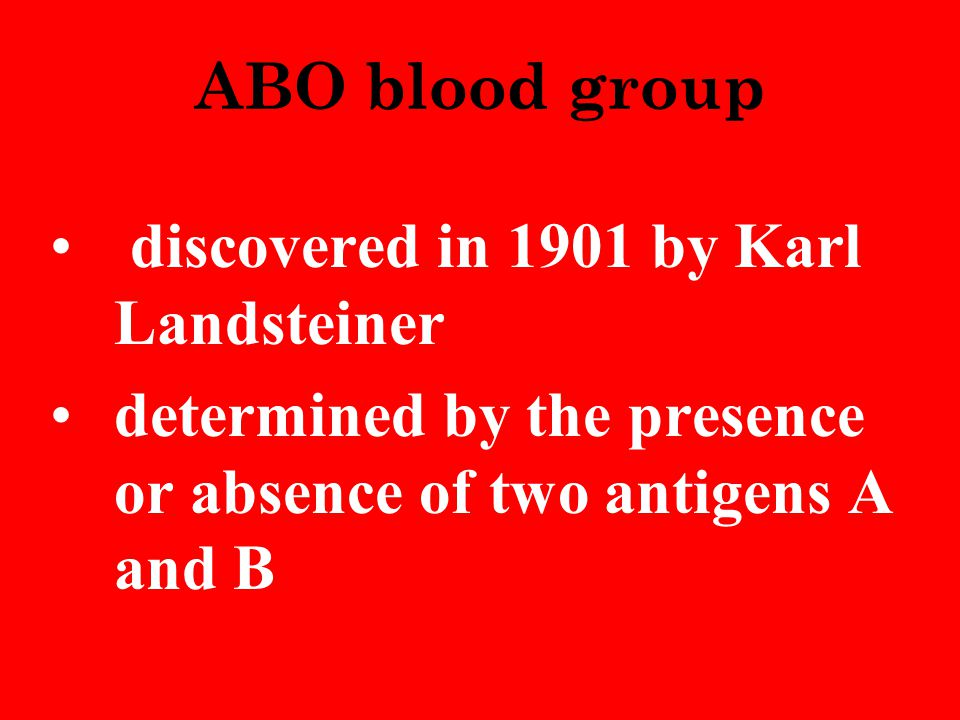 ABO blood group discovered in 1901 by Karl Landsteiner.