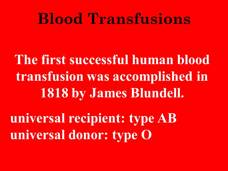 Blood Transfusions The first successful human blood transfusion was accomplished in 1818 by James Blundell.