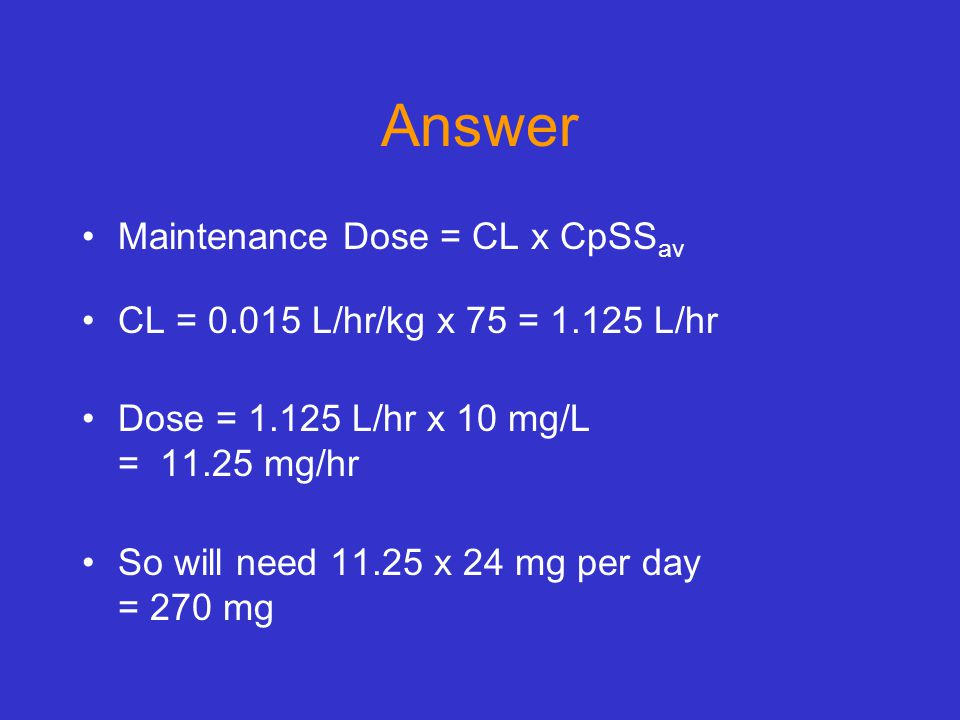 Answer Maintenance Dose = CL x CpSSav