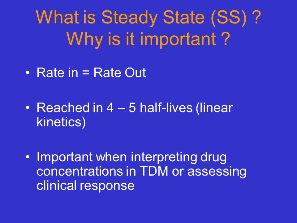 What is Steady State (SS) Why is it important