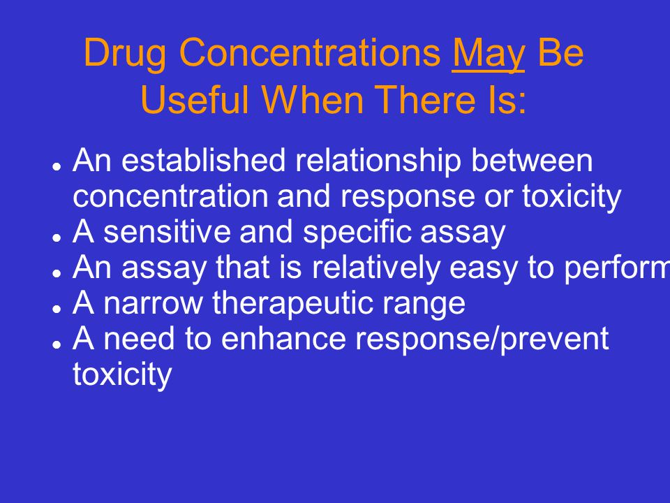 Drug Concentrations May Be Useful When There Is: