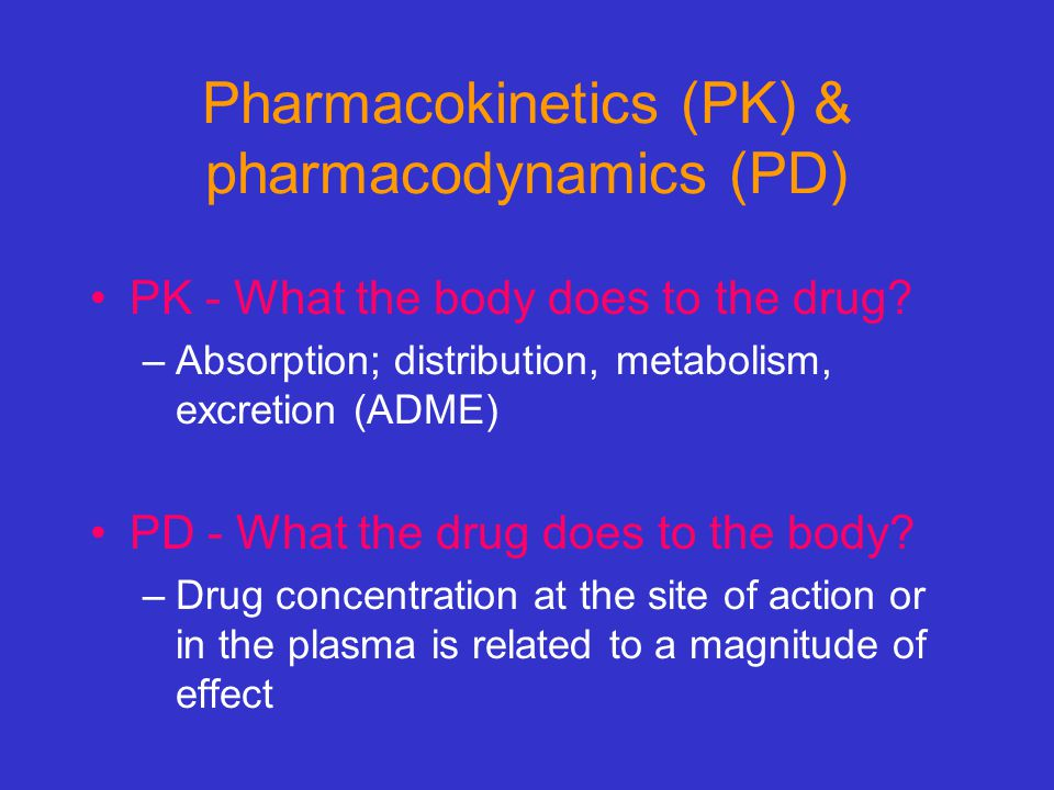 Pharmacokinetics (PK) & pharmacodynamics (PD)