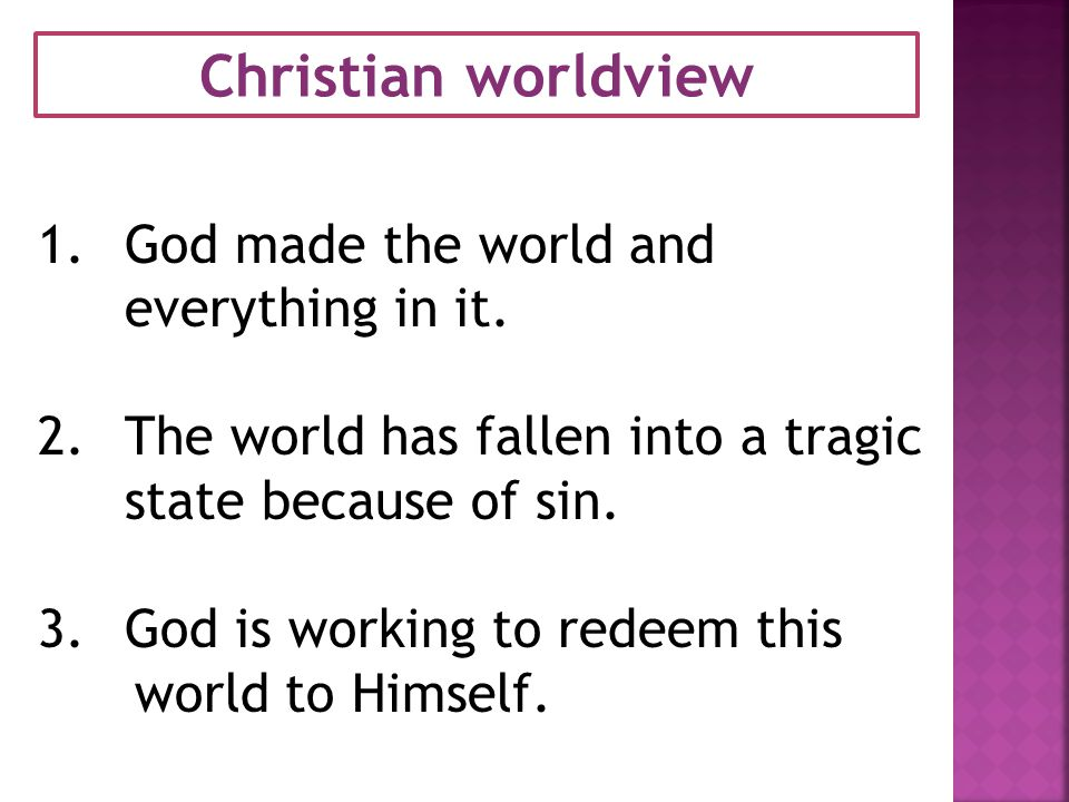 Christian worldview God made the world and everything in it.