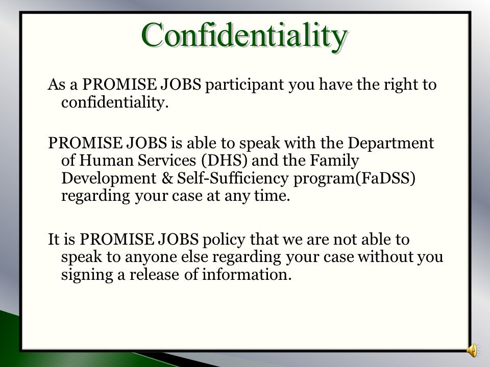 Confidentiality As a PROMISE JOBS participant you have the right to confidentiality.