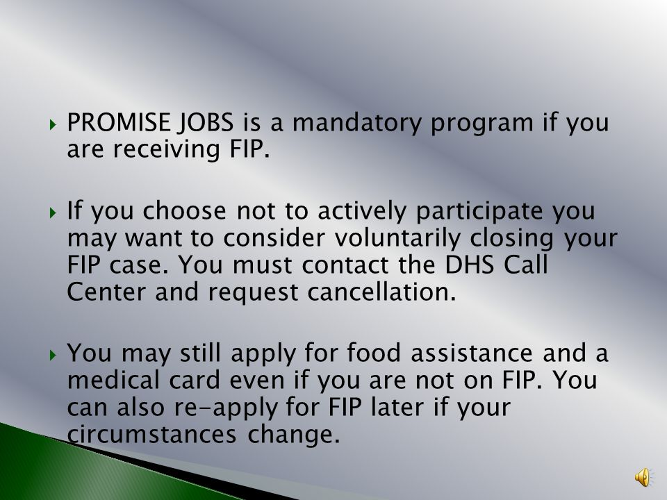 PROMISE JOBS is a mandatory program if you are receiving FIP.