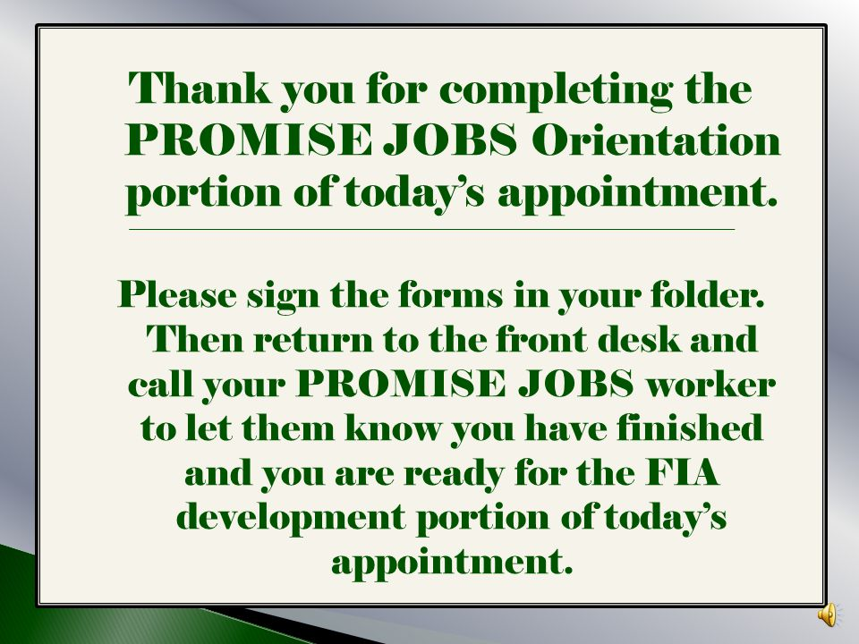 Thank you for completing the PROMISE JOBS Orientation portion of today's appointment.