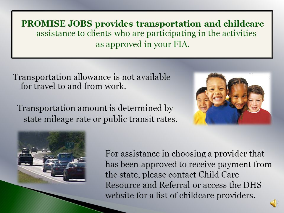 PROMISE JOBS provides transportation and childcare assistance to clients who are participating in the activities