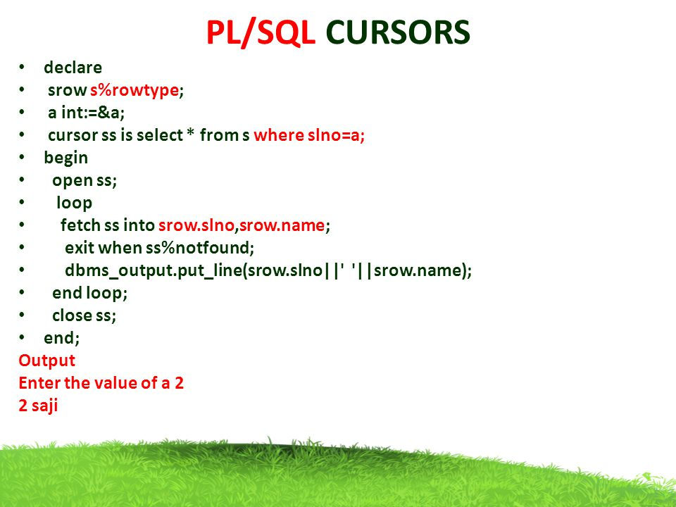 PL/SQL CURSORS declare srow s%rowtype; a int:=&a;