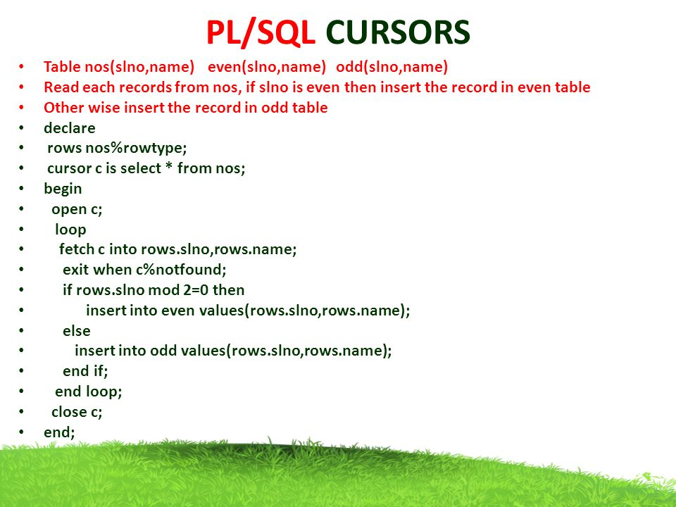 PL/SQL CURSORS Table nos(slno,name) even(slno,name) odd(slno,name)