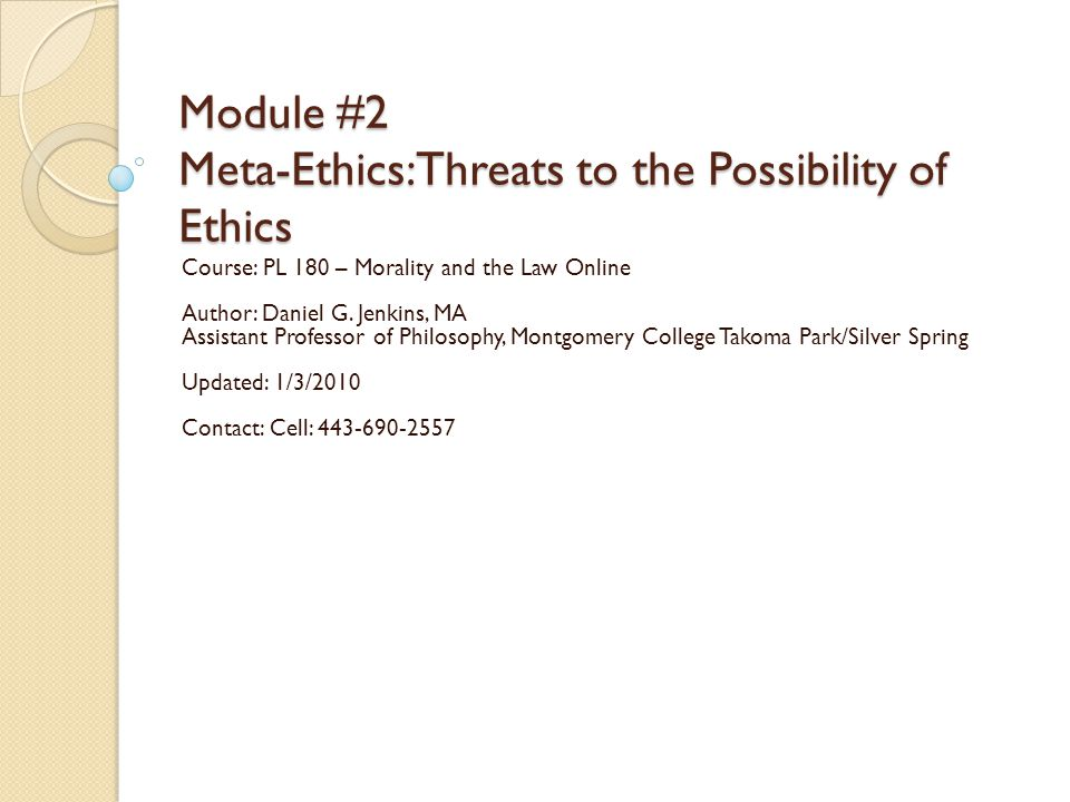 Module #2 Meta-Ethics: Threats to the Possibility of Ethics
