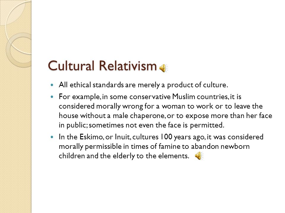 cultural relativism workplace Strong cultural relativism holds that culture is the principal source of the validity of a moral right or rule universal human rights standards, however, serve.