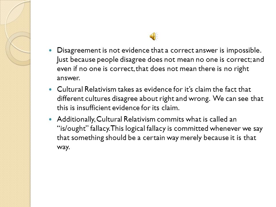 Disagreement is not evidence that a correct answer is impossible