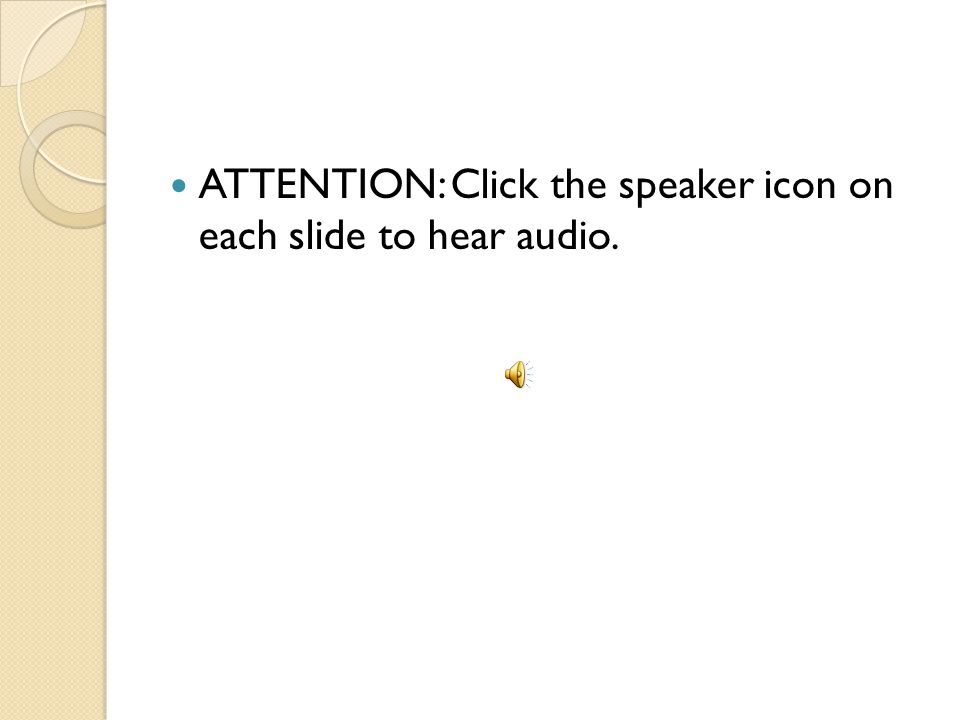 ATTENTION: Click the speaker icon on each slide to hear audio.