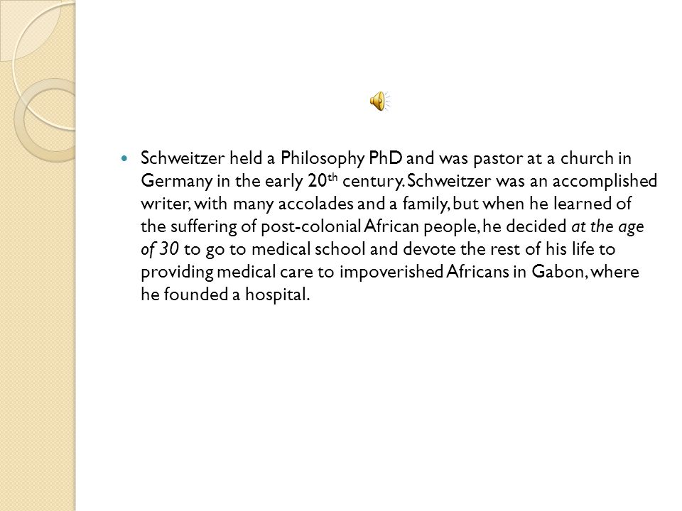 Schweitzer held a Philosophy PhD and was pastor at a church in Germany in the early 20th century.