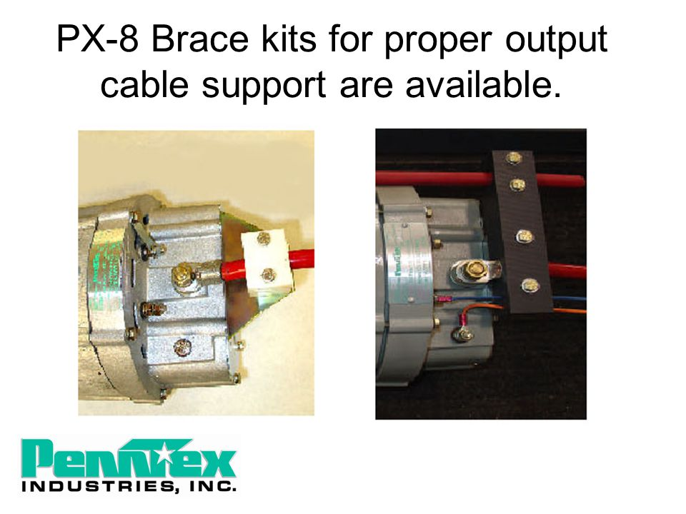 PX-8 Brace kits for proper output cable support are available.