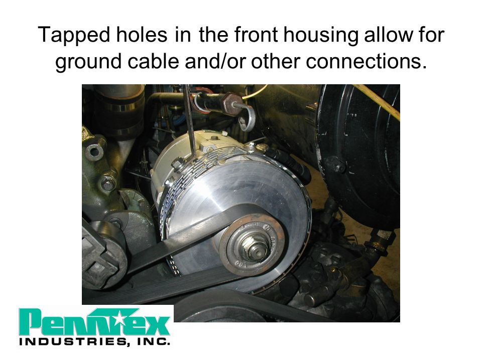 Tapped holes in the front housing allow for ground cable and/or other connections.