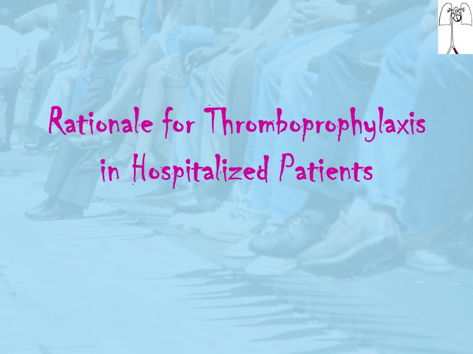 Rationale for Thromboprophylaxis in Hospitalized Patients