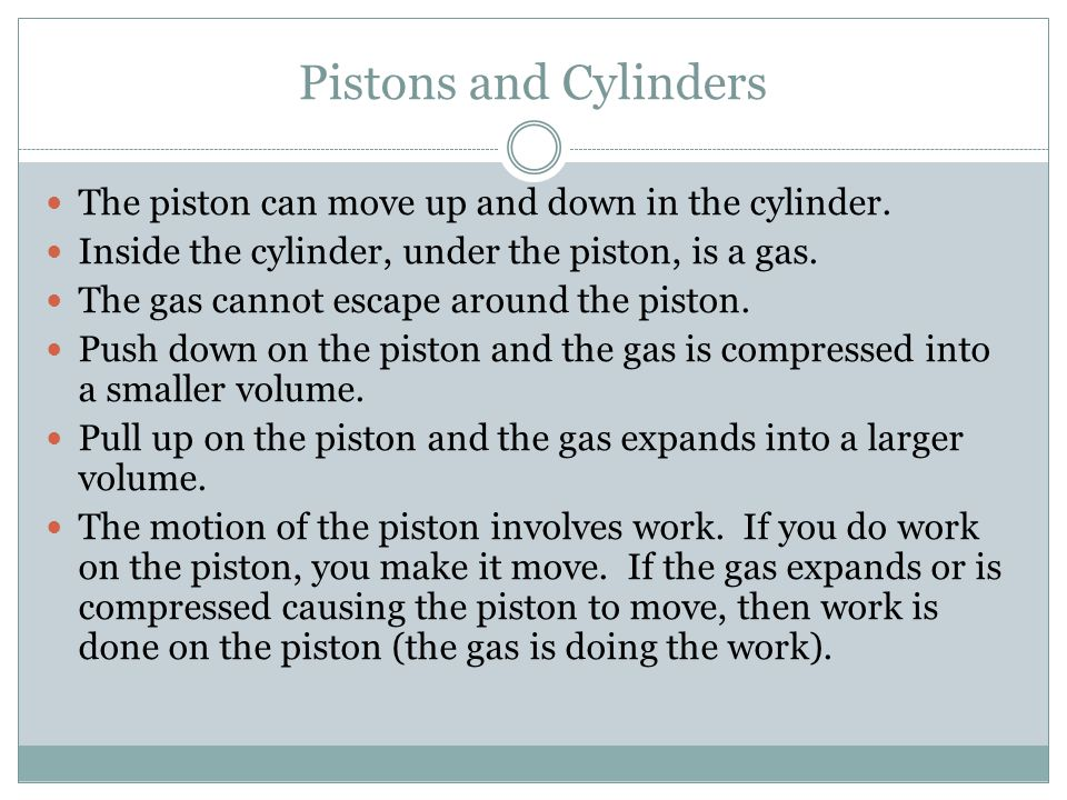 Pistons and Cylinders The piston can move up and down in the cylinder.