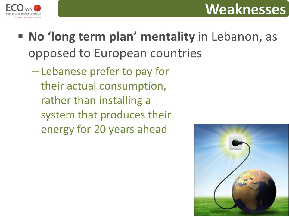 Weaknesses No 'long term plan' mentality in Lebanon, as opposed to European countries.
