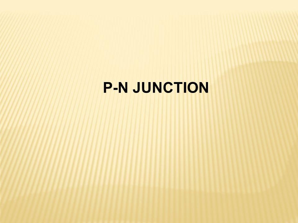 P-N JUNCTION